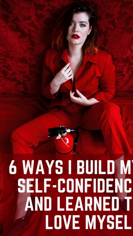 The 6 Ways I Built My Self-Confidence and Learned to Love Myself