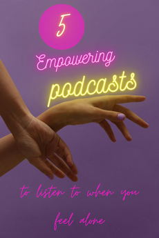 5 Empowering Podcasts for When You Feel Alone