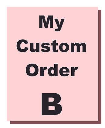 Custom Order B