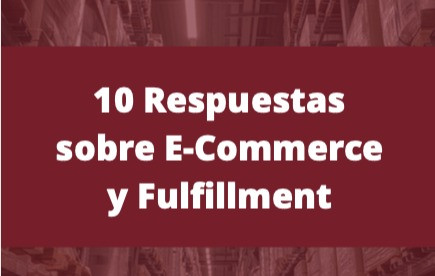 10 Respuestas a preguntas sobre E-Commerce y Fulfillment