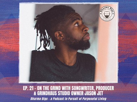Ep. 21 - Jason Jet on Intentionality & Grindhaus Studios - Dharma Digs Podcast
