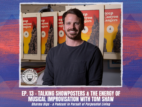 Ep. 13 - Tom Shaw - Talking Show Posters & the Energy of Improvisational Music - Dharma Digs