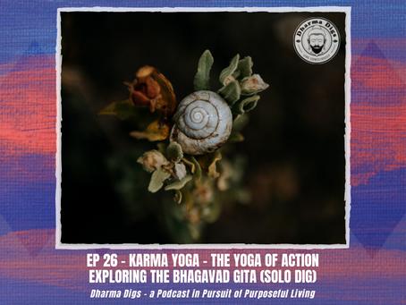 Ep. 26 - Karma Yoga - Exploring the Bhagavad Gita (solo dig) - Dharma Digs Podcast
