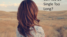 Can You Be Single Too Long?