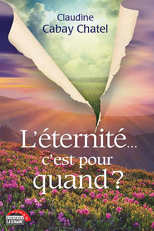 «L'éternité... c'est pour quand?» de Claudine Cabay Chatel