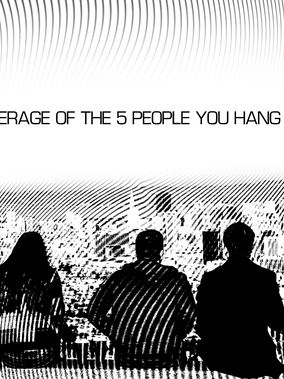 You are the average of the 5 people you hang out with most.