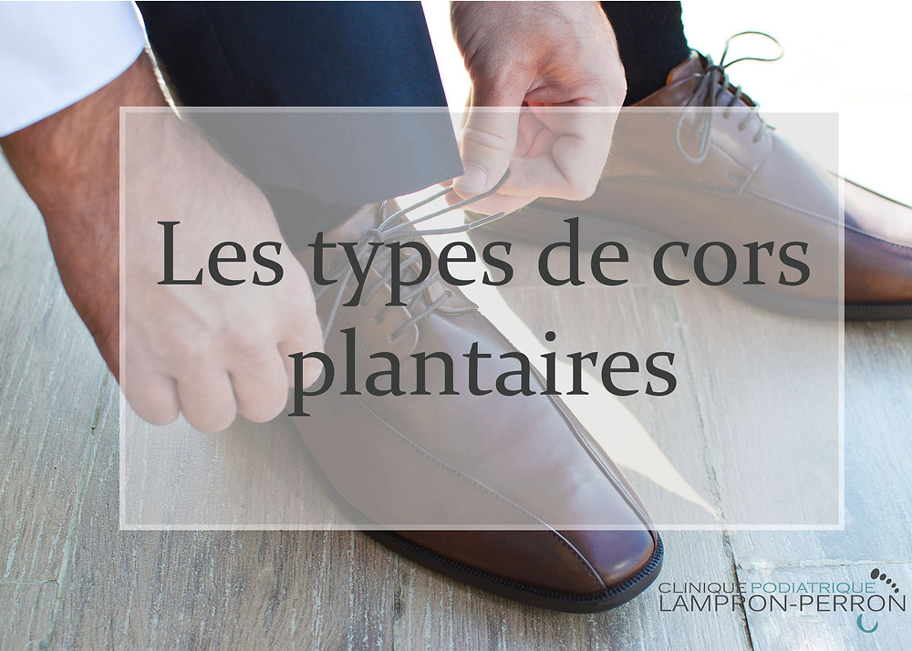 Les types de cors plantaires - Heloma Durum - Heloma mollé - Heloma milliaire - Cor vasculaire - Cor neurovasculaire