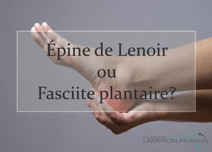 Quelle est la différence entre l'épine de Lenoir et la fasciite plantaire?