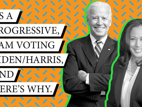 As a progressive, I am voting Biden/Harris, and here's why.