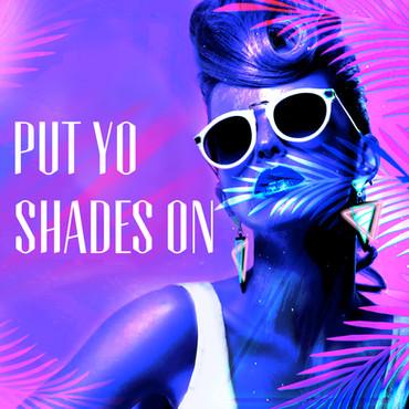 Put Yo Shades On