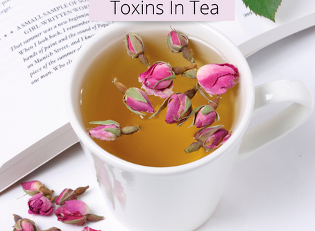 How To Avoid Toxins In Tea