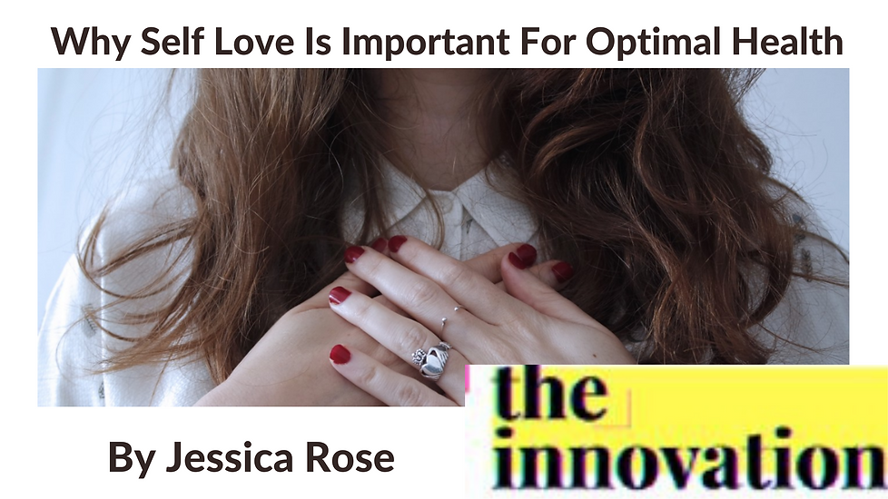 Why Self Love Is Important For Optimal Health jessica rose wellness.png