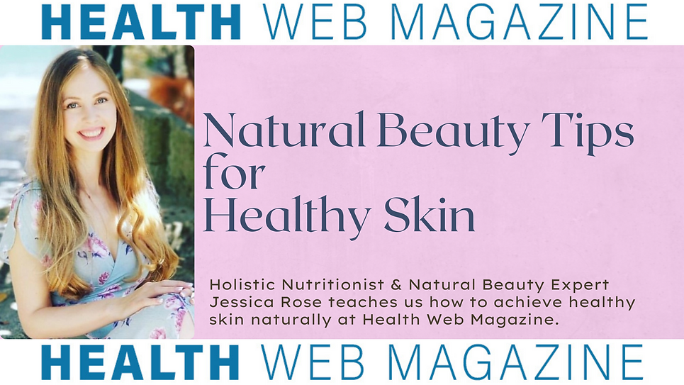 natural beauty tips for healthy skin jessica rose wellness health web magazine.png
