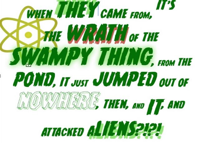 When THEY Came From, It's the WRATH of The SWAMPY THIG, From the Pond, It Just JUMPED out of NOWHERE, then, and it, and Attacked aLIENS?!?!