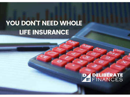 You Don't Need Whole Life Insurance