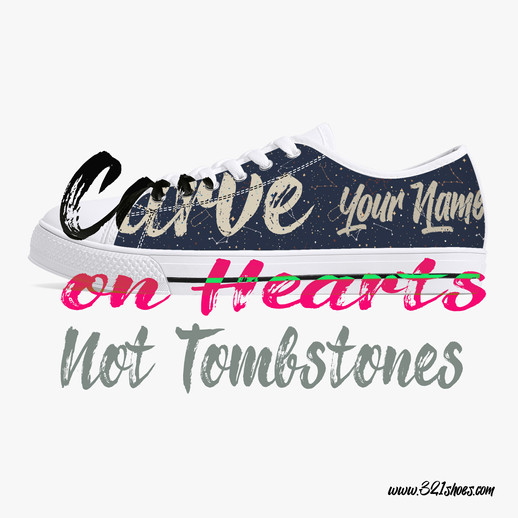 Carve your name on hearts, not tombstones