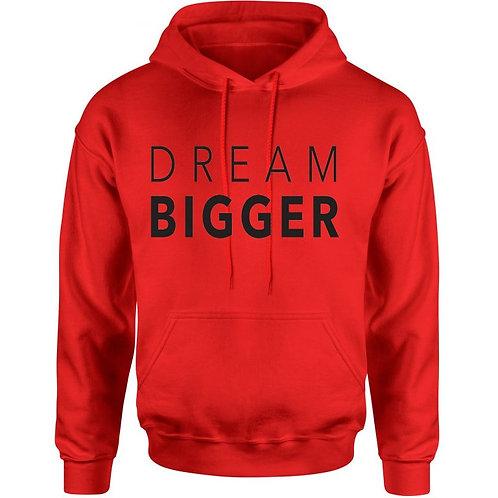 Dream Bigger Hoodie