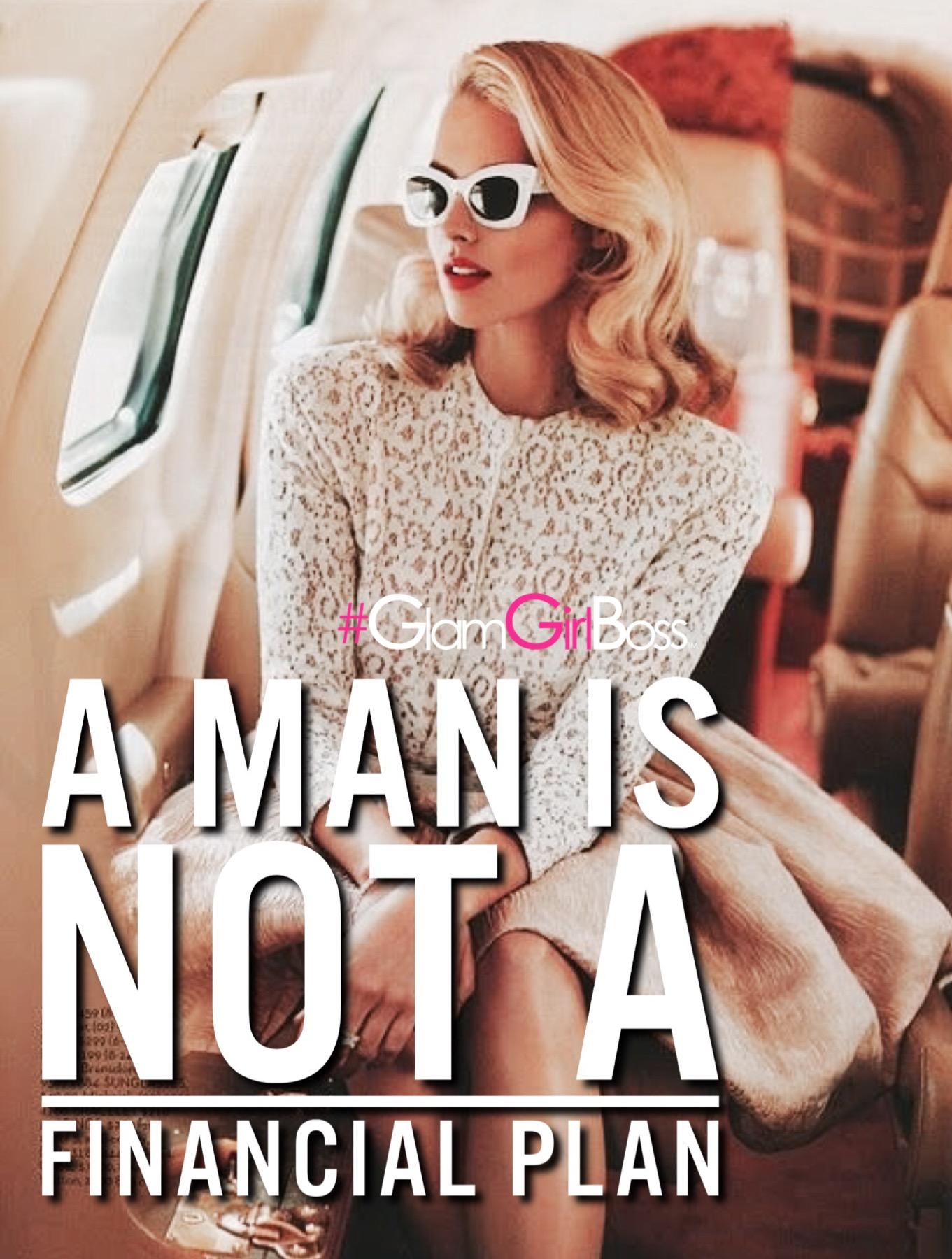 A man is not a financial plan.