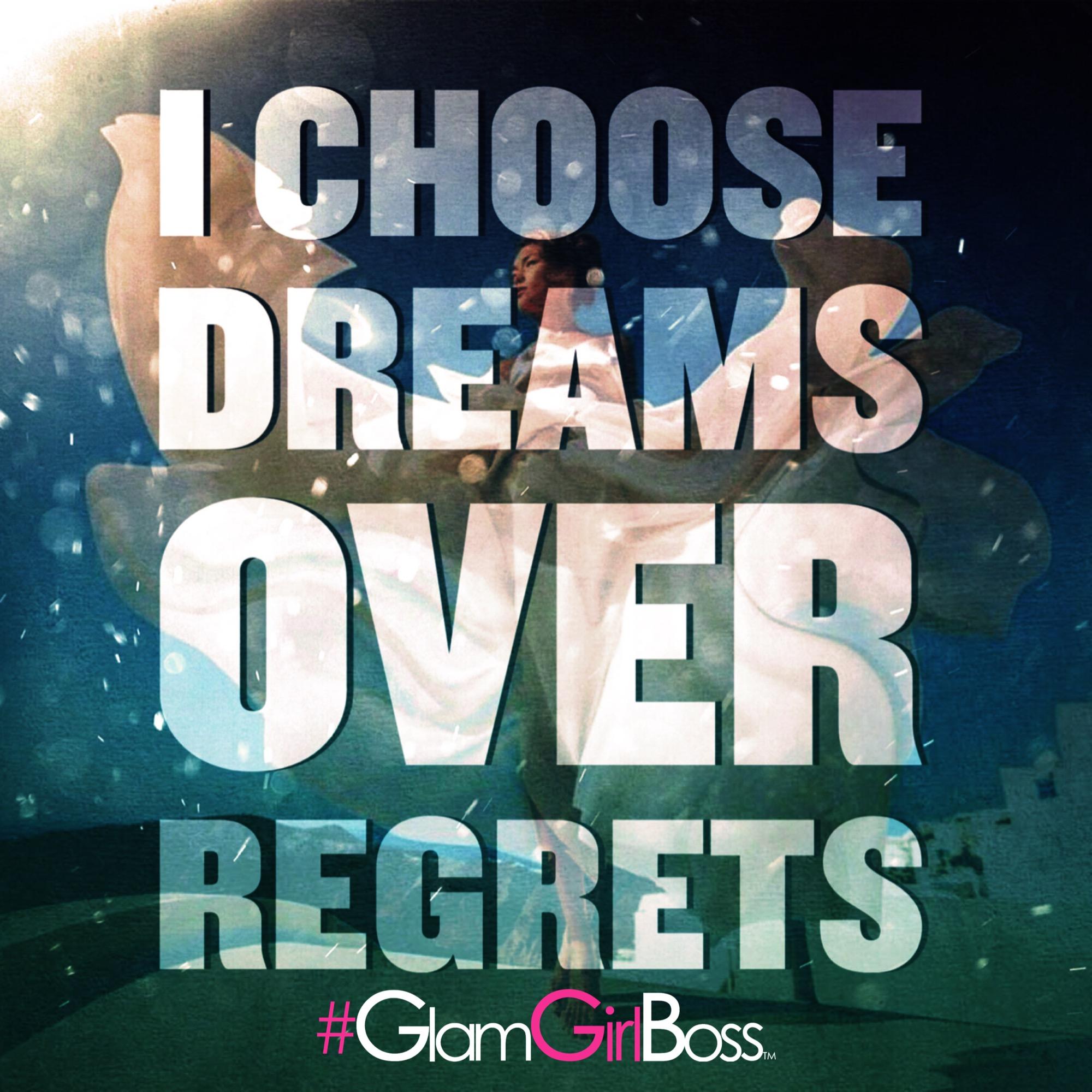 Choose dreams over regrets.