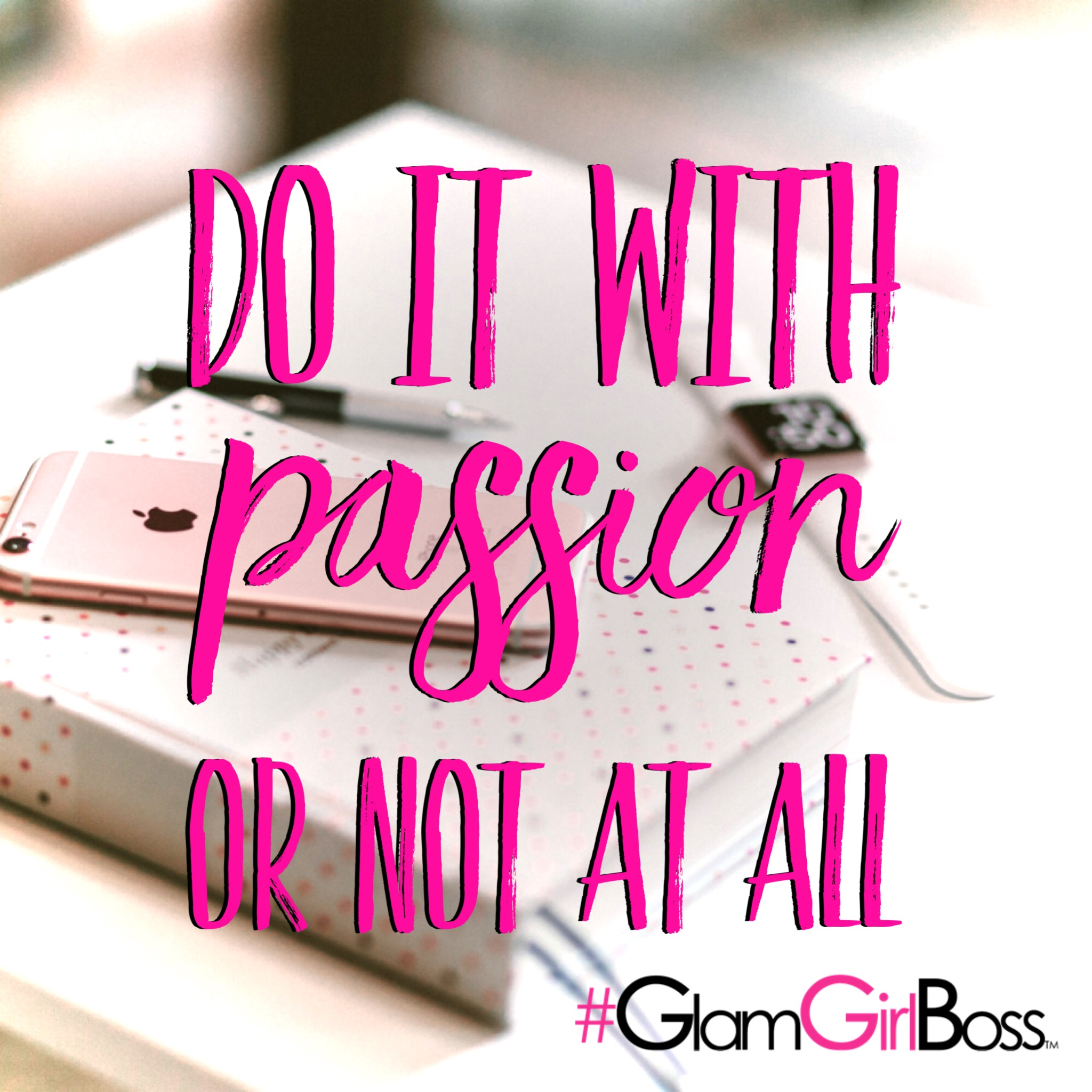 Do it with passion or not at all.