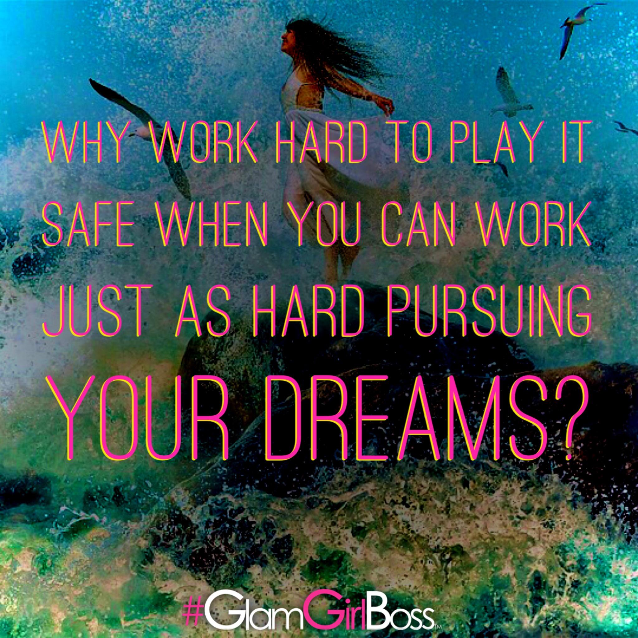 Work hard to pursue your dreams.