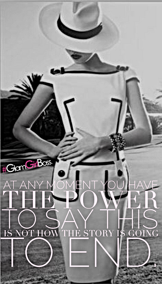 At any moment you have the power to say this is not how the story is going to end. - UnLeashed Event by #GlamGirlBoss