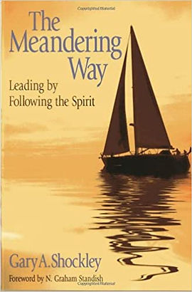 The Meandering Way   Leading by Following the Spirit   Gary A. Shockley
