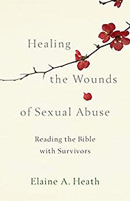 Healing the Wounds of Sexual Abuse, Reading the Bible with Survivors | Elaine A. Heath