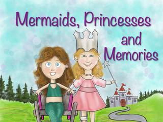 Mermaid, Princesses, and Memories.jpeg