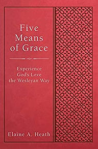 Five Means of Grace, Experience God's Love the Wesleyan Way | Elaine A. Heath