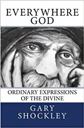 Everywhere God   Ordinary Expressions of the Divine   Gary Shockley