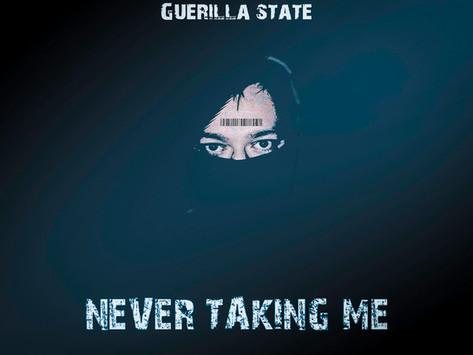 Never Taking Me | Guerilla State