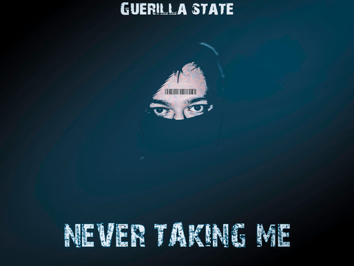 Never Taking Me | Guerilla State
