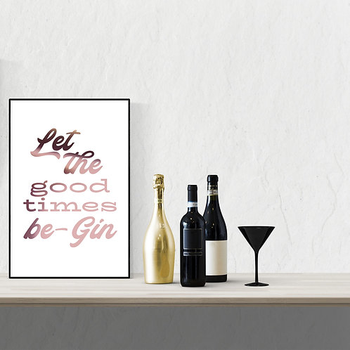 Wall Art - Let the Good Times Be-Gin - Hot Foiled (Unframed)