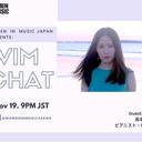 2020.11.19:   【生配信】Women In Music Japanインタビューシリーズ「WIM CHAT」ゲスト出演 | [LIVE Interview] WIM CHAT #56