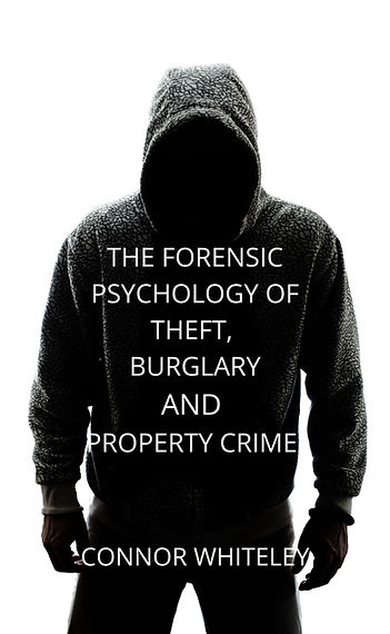 forensic psychology of theft burglary and property crime by connor whiteley