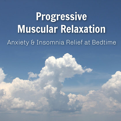 Progressive Muscular Relaxation for Anxiety &Insomnia Relief at Bedtime MP3