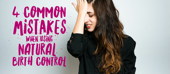 4 common mistakes when using Natural Birth Control