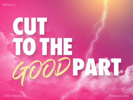 Cut to the Good Part