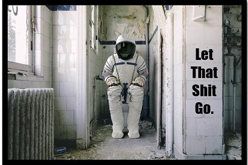 Let That Sh*t Go - Astronaut Print
