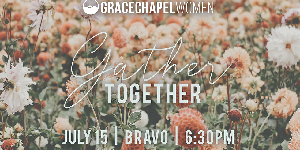 Grace Chapel Women: Gather Together
