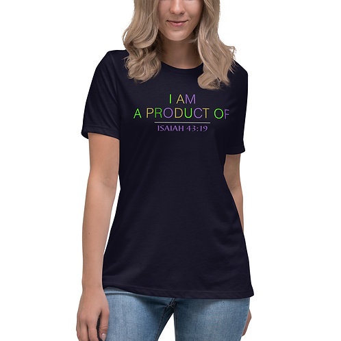 Women's I Am A Product Of ISAIAH 43:19 Relaxed T-Shirt