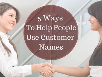 5 Ways to Help People Use Customer Names