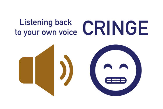 Why does the sound of my own voice make me cringe?