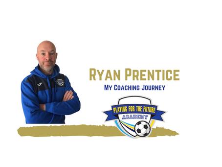 My Coaching Journey - Ryan Prentice