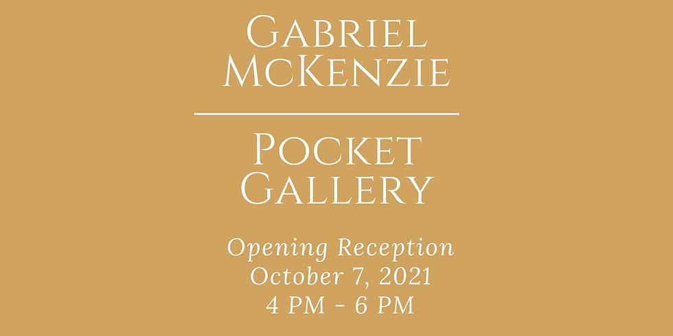 Gabriel McKenzie, Pocket Gallery Opening Reception