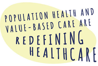 Population Health and Value-Based care are redefining healthcare