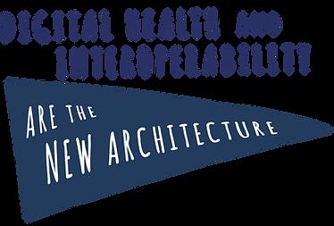Digital Health and Interoperability are the new architecture