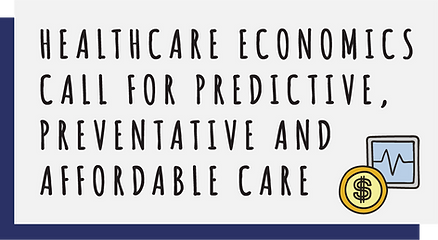 Healthcare economies call for predictive, preventative and affordable care.