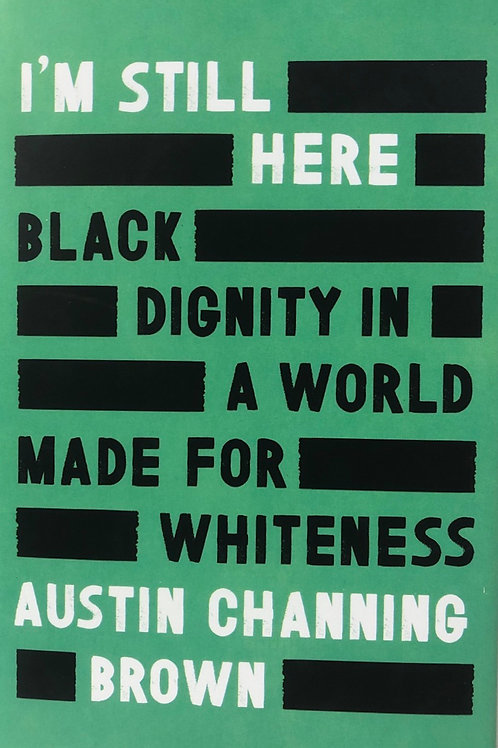 I'm Still Here; Black Dignity in a World Made for Whiteness